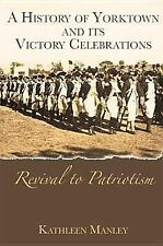 Revival to Patriotism : A History of Yorktown, Virginia and Its Victory...