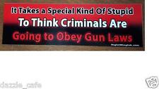 IT TAKES A SPECIAL KIND OF STUPID / TO OBEY GUN LAWS - Conservative Sticker 008
