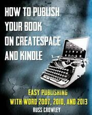 How to Publish Your Book on CreateSpace and Kindle : Easy Publishing with...