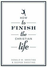 How to Finish the Christian Life: Following Jesus in the Second Half (How to t..