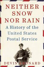 Neither Snow nor Rain : A History of the United States Postal Service by...