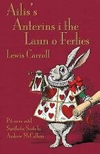Ailis's Anterins I the Laun o Ferlies by Lewis Carroll (2013, Paperback)