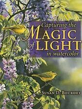 Capturing the Magic of Light in Watercolor by Bourdet, Susan