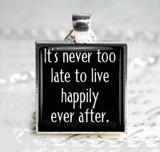 Never too Late to Live Happily Ever After Pendant Charm or Key Chain New Love 5