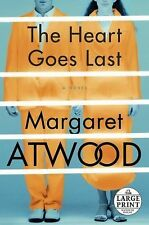 The Heart Goes Last : A Novel by Margaret Atwood (2015, Paperback, Large Type)