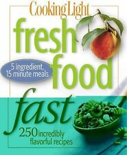 Cooking Light Fresh Food Fast: Over 280 Incredibly Flavorful 5-Ingredient 15-Mi