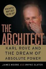 The Architect : Karl Rove and the Dream of Absolute Power by James Moore and...