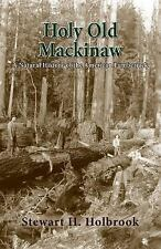 Holy Old Mackinaw : A Natural History of the American Lumberjack by Stewart...