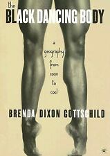 The Black Dancing Body: A Geography From Coon to Cool by Gottschild, B.