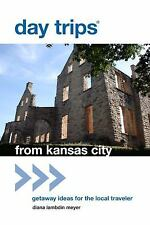 Day Trips® from Kansas City: Getaway Ideas For The Local Traveler (Day Trips Ser