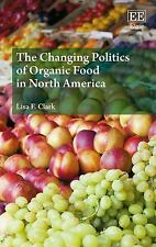 The Changing Politics of Organic Food in North America by Lisa F. Clark...