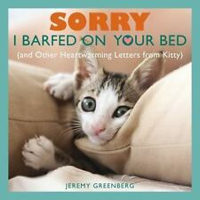 Sorry I Barfed on Your Bed : (And Other Heartwarming Letters from Kitty) by Jer…