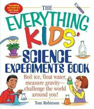 The Everything Kids' Science Experiments Book: Boil Ice, Float Water, Measure Gr