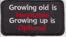 GROWING OLD IS INEVITABLE - GROWING UP IS OPTIONAL EMBROIDERED PATCH