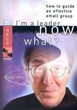 I'm a Leader...Now What?: How to Guide an Effective Small Group by Mack, Michael