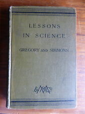 LESSONS IN SCIENCE BY GREGORY & SIMMONS 1907 FIRST EDITION, 2ND REPRINT TEXTBOOK