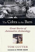 The Cobra in the Barn : Great Stories of Automotive Archaeology by Tom Cotter (2