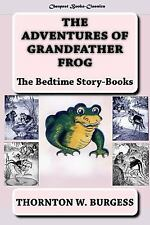 The Adventures of Grandfather Frog : The Bedtime Story-Books by Thornton...