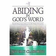 Abiding in God's Word : How One Women's Spiritual Journey Gave Her the Key to...