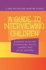 Guide to Interviewing Children : Essential Skills for Counsellors, Police...