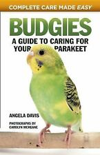 Complete Care Made Easy: Budgies : A Guide to Caring for Your Parakeet by...