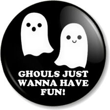 "GHOULS JUST WANNA HAVE FUN! 1"" 25mm Pin Button Badge Halloween Humour Funny Cute"
