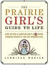 The Prairie Girl's Guide to Life: How to Sew a Sampler Quilt & 49 Othe-ExLibrary