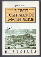 JEAN IMBERT LE DROIT HOSPITALIER DE L'ANCIEN REGIME 1993 HISTOIRE PAUVRETE