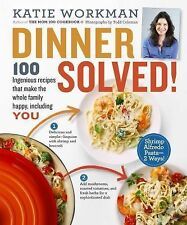 Dinner Solved! : 100 Ingenious Recipes That Make Everyone Happy, Including...