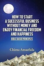 How to Start a Successful Business Without Money and Enjoy Financial Freedom...