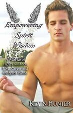 Empowering Spirit Wisdom : A Warrior of Light's Guide on Love, Career and the...
