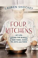 Four Kitchens: My Life Behind the Burner in New York, Hanoi, Tel Aviv, and Pari