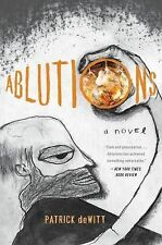 Ablutions: Notes for a Novel by deWitt, Patrick