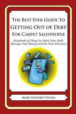 The Best Ever Guide to Getting Out of Debt for Carpet Salespeople : Hundreds...