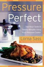 Pressure Perfect : Two Hour Taste in Twenty Minutes Using Your Pressure Cooker b