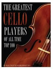 The Greatest Cello Players of All Time: Top 100 by Alex Trost and Vadim...