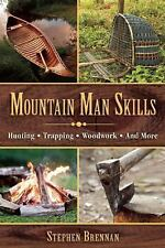 Mountain Man Skills: Hunting, Trapping, Woodwork, Tips, Tricks, and More ~NEW