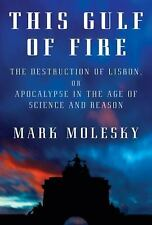 This Gulf of Fire: The Destruction of Lisbon, or Apocalypse in the Age of Scienc