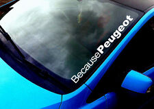 Because Peugeot ANY COLOUR Windscreen Sticker 106 206 306 Gti Xs Car Vinyl Decal