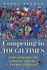 Competing in Tough Times : Business Lessons from L. L. Bean, Trader Joe's,...