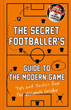 The Secret Footballer's Guide to the Modern Game - Tips and Tactics from Insider