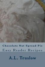 Easy Reader Recipes: Chocolate Nut Spread Pie by A. L. Truslow (2014,...