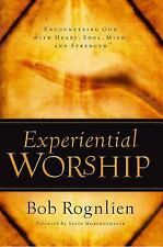 Experiential Worship: Encountering God with Heart, Soul, Mind, and Strength (Qu