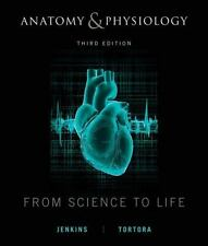 Anatomy and Physiology: From Science to Life, Tortora, Gerard J., Jenkins, Gail,