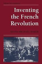 Inventing the French Revolution : Essays on French Political Culture in the...