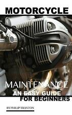Motorcycle Maintenance: an Easy Guide for Beginner's by Philip Tranton (2016,...