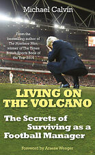 Living on the Volcano Secrets of Surviving as a Football Manager Michael Calvin