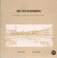 Una Città in Movimento architettura, spazio urbano e mobilità a Pisa-Pacini 2015