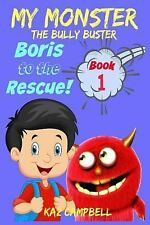 MY MONSTER - the Bully Buster! - Book 1 - Boris to the Rescue : Children's...