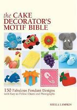 The Cake Decorator's Motif Bible: 150 Fabulous Fondant Designs with Easy-to-Foll